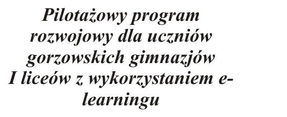 Pilota�owy program rozwojowy dla uczni�w gorzowskich gimnazj�w i lice�w z wykorzystaniem e-learningu
